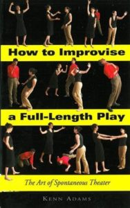 How to improvise a full lenght play: The art of spontaneous theater (Ken Adams)