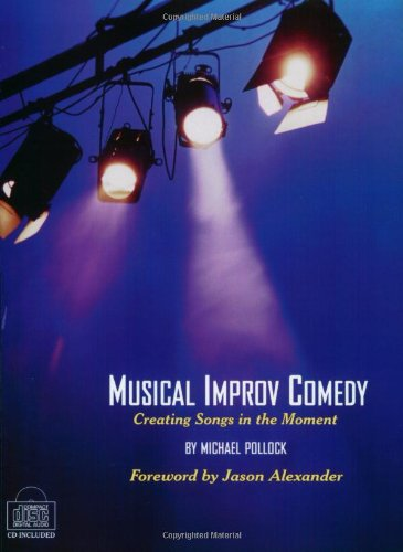 Musical Improv Comedy: Creating Songs in the Moment (Michael Pollock)
