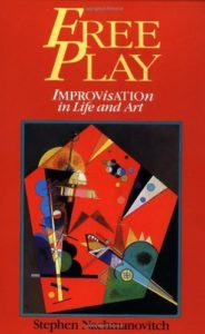 Free Play: Improvisation in Life and Art (Stephen Nachmanovitch)