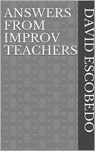 Answers from improv teachers - David Escobedo