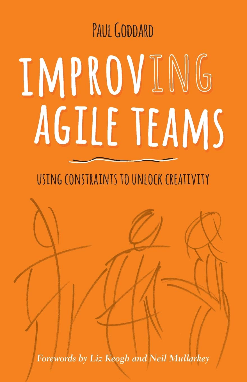 Improving Agile Teams - Paul Goddard