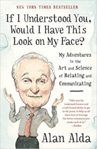 If I Understood You, Would I Have This Look on My Face? (Alan Alda)