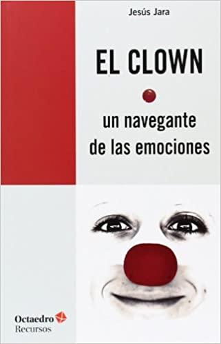El clown, un navegante de las emociones (Jesús Jara)
