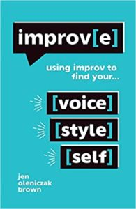 Improv(e): Using Improv to Find Your Voice, Style, and Self (Jen Oleniczak Brown)