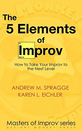 The 5 Elements of Improv (Andrew M Spragge, Karen L Eichler)